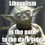 Liberalism path to dark side.jpg