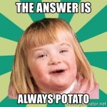 the-answer-is-always-potato.jpg