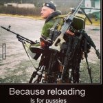 Because Reloading is for Pussies.jpg
