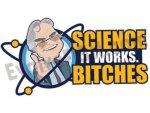 S-ScienceWorksBitch.jpg