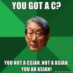 You-got-a-c-You-not-a-csian-not-a-bsian-you-an-asian.jpg