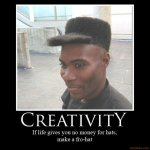 Creativity (If lifes gives you no money for hats, make a fro-hat).jpg